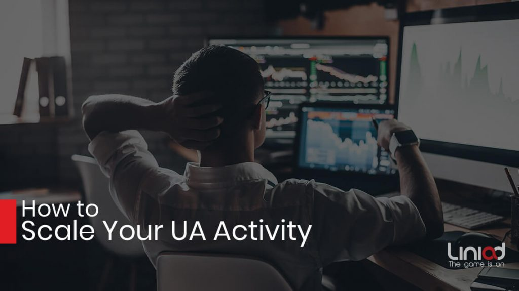 How to Scale Your UA Activity